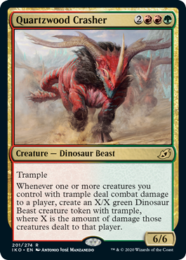 Quartzwood Crasher  TrampleWhenever one or more creatures you control with trample deal combat damage to a player, create an X/X green Dinosaur Beast creature token with trample, where X is the amount of damage those creatures dealt to that player.