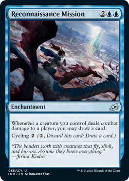 Reconnaissance Mission  Whenever a creature you control deals combat damage to a player, you may draw a card.Cycling  (, Discard this card: Draw a card.)