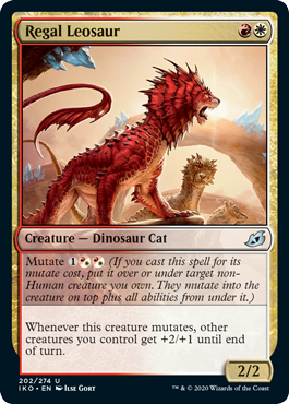 Regal Leosaur  Mutate  (If you cast this spell for its mutate cost, put it over or under target non-Human creature you own. They mutate into the creature on top plus all abilities from under it.)Whenever this creature mutates, other creatures you control get +2/+1 until