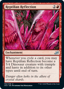Reptilian Reflection  Whenever you cycle a card, you may have Reptilian Reflection become a 5/4 Dinosaur creature with trample and haste in addition to its other types until end of turn.