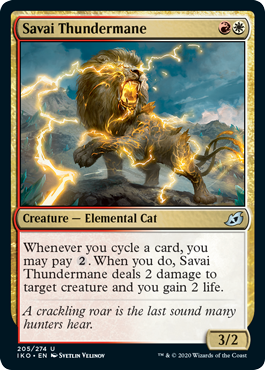 Savai Thundermane  Whenever you cycle a card, you may pay . When you do, Savai Thundermane deals 2 damage to target creature and you gain 2 life.