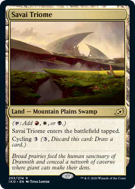 Savai Triome  (: Add , , or .)Savai Triome enters the battlefield tapped.Cycling  (, Discard this card: Draw a card.)
