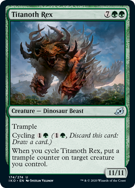 Titanoth Rex  TrampleCycling  (, Discard this card: Draw a card.)When you cycle Titanoth Rex, put a trample counter on target creature you control.