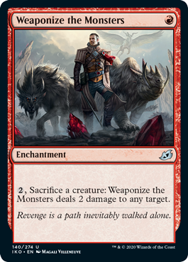 Weaponize the Monsters  , Sacrifice a creature: Weaponize the Monsters deals 2 damage to any target.