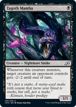 Zagoth Mamba  Whenever this creature mutates, target creature an opponent controls gets -2/-2 until end of turn.