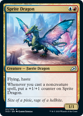 Sprite Dragon  Flying, hasteWhenever you cast a noncreature spell, put a +1/+1 counter on Sprite Dragon.