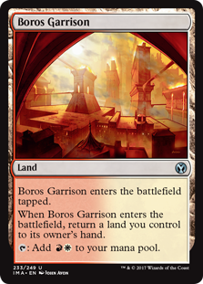 Boros Garrison  Boros Garrison enters the battlefield tapped.When Boros Garrison enters the battlefield, return a land you control to its owner's hand.: Add .