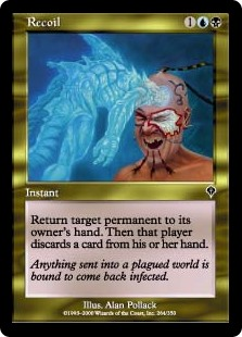 Recoil  Return target permanent to its owner's hand. Then that player discards a card.