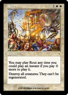 Rout  You may cast Rout as though it had flash if you pay  more to cast it. (You may cast it any time you could cast an instant.)Destroy all creatures. They can't be regenerated.