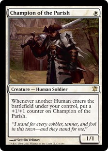 Champion of the Parish  Whenever another Human enters the battlefield under your control, put a +1/+1 counter on Champion of the Parish.