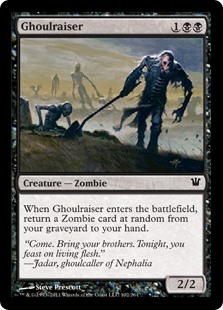 Ghoulraiser  When Ghoulraiser enters the battlefield, return a Zombie card at random from your graveyard to your hand.