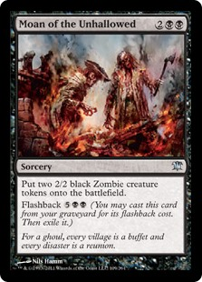 Moan of the Unhallowed  Create two 2/2 black Zombie creature tokens.Flashback  (You may cast this card from your graveyard for its flashback cost. Then exile it.)
