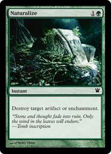 Naturalize  Destroy target artifact or enchantment.