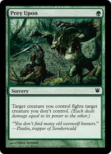 Prey Upon  Target creature you control fights target creature you don't control. (Each deals damage equal to its power to the other.)