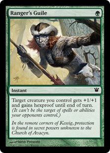 Ranger's Guile  Target creature you control gets +1/+1 and gains hexproof until end of turn. (It can't be the target of spells or abilities your opponents control.)