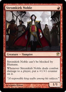 Stromkirk Noble  Stromkirk Noble can't be blocked by Humans.Whenever Stromkirk Noble deals combat damage to a player, put a +1/+1 counter on it.