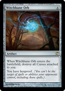 Witchbane Orb  When Witchbane Orb enters the battlefield, destroy all Curses attached to you.You have hexproof. (You can't be the target of spells or abilities your opponents control, including Aura spells.)