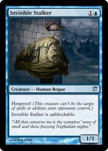Invisible Stalker  Hexproof (This creature can't be the target of spells or abilities your opponents control.)Invisible Stalker can't be blocked.