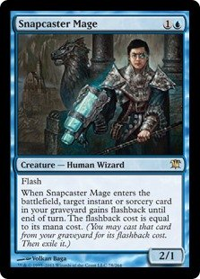 Snapcaster Mage  FlashWhen Snapcaster Mage enters the battlefield, target instant or sorcery card in your graveyard gains flashback until end of turn. The flashback cost is equal to its mana cost. (You may cast that card from your graveyard for its flashback cost. Then ex