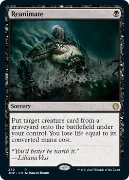 Reanimate  Put target creature card from a graveyard onto the battlefield under your control. You lose life equal to its converted mana cost.