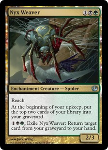Nyx Weaver  ReachAt the beginning of your upkeep, put the top two cards of your library into your graveyard., Exile Nyx Weaver: Return target card from your graveyard to your hand.