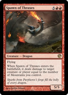 Spawn of Thraxes  FlyingWhen Spawn of Thraxes enters the battlefield, it deals damage to any target equal to the number of Mountains you control.