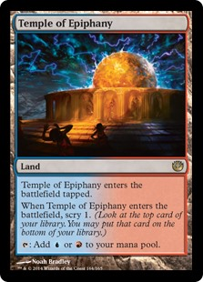 Temple of Epiphany  Temple of Epiphany enters the battlefield tapped.When Temple of Epiphany enters the battlefield, scry 1. (Look at the top card of your library. You may put that card on the bottom of your library.): Add  or .