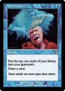 Mental Note  Put the top two cards of your library into your graveyard.Draw a card.