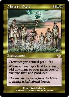 Mirari's Wake  Creatures you control get +1/+1.Whenever you tap a land for mana, add one mana of any type that land produced.