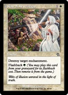 Ray of Revelation  Destroy target enchantment.Flashback  (You may cast this card from your graveyard for its flashback cost. Then exile it.)