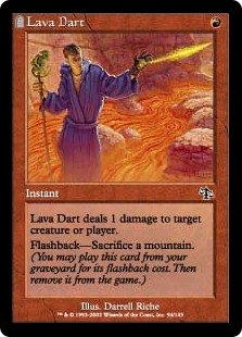 Lava Dart  Lava Dart deals 1 damage to any target.Flashback—Sacrifice a Mountain. (You may cast this card from your graveyard for its flashback cost. Then exile it.)