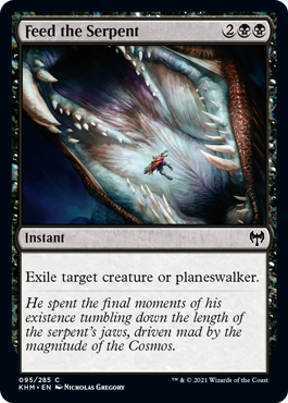 Feed the Serpent  Exile target creature or planeswalker.