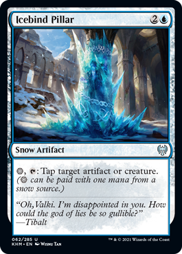 Icebind Pillar  , : Tap target artifact or creature. ( can be paid with one mana from a snow source.)