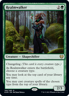 Realmwalker  Changeling (This card is every creature type.)As Realmwalker enters the battlefield, choose a creature type.You may look at the top card of your library any time.You may cast creature spells of the chosen type from the top of your library.