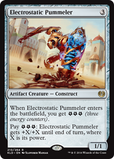 Electrostatic Pummeler  When Electrostatic Pummeler enters the battlefield, you get  (three energy counters).Pay : Electrostatic Pummeler gets +X/+X until end of turn, where X is its power.