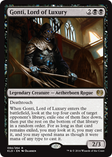 Gonti, Lord of Luxury  DeathtouchWhen Gonti, Lord of Luxury enters the battlefield, look at the top four cards of target opponent's library, exile one of them face down, then put the rest on the bottom of that library in a random order. You may look at and cast that card for as