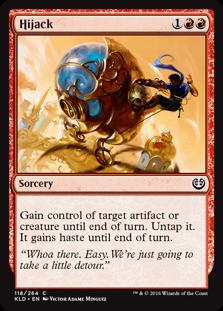 Hijack  Gain control of target artifact or creature until end of turn. Untap it. It gains haste until end of turn.
