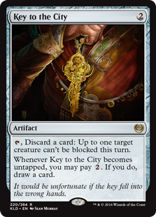 Key to the City  , Discard a card: Up to one target creature can't be blocked this turn.Whenever Key to the City becomes untapped, you may pay . If you do, draw a card.