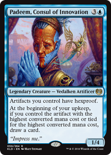 Padeem, Consul of Innovation  Artifacts you control have hexproof.At the beginning of your upkeep, if you control the artifact with the highest converted mana cost or tied for the highest converted mana cost, draw a card.