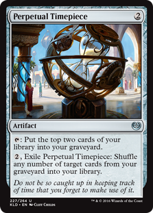 Perpetual Timepiece  : Put the top two cards of your library into your graveyard., Exile Perpetual Timepiece: Shuffle any number of target cards from your graveyard into your library.
