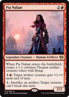 Pia Nalaar  When Pia Nalaar enters the battlefield, create a 1/1 colorless Thopter artifact creature token with flying.: Target artifact creature gets +1/+0 until end of turn., Sacrifice an artifact: Target creature can't block this turn.