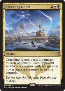 Crackling Doom  Crackling Doom deals 2 damage to each opponent. Each opponent sacrifices a creature with the greatest power among creatures that player controls.
