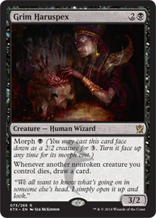 Grim Haruspex  Morph  (You may cast this card face down as a 2/2 creature for . Turn it face up any time for its morph cost.)Whenever another nontoken creature you control dies, draw a card.