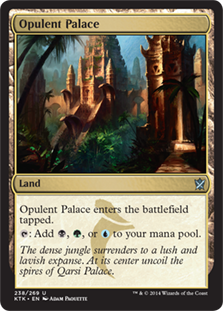 Opulent Palace  Opulent Palace enters the battlefield tapped.: Add , , or .