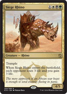 Siege Rhino  TrampleWhen Siege Rhino enters the battlefield, each opponent loses 3 life and you gain 3 life.