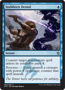 Stubborn Denial  Counter target noncreature spell unless its controller pays .Ferocious — If you control a creature with power 4 or greater, counter that spell instead.
