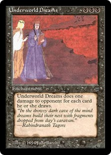 Underworld Dreams  Whenever an opponent draws a card, Underworld Dreams deals 1 damage to that player.