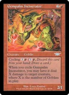Gempalm Incinerator  Cycling  (, Discard this card: Draw a card.)When you cycle Gempalm Incinerator, you may have it deal X damage to target creature, where X is the number of Goblins on the battlefield.