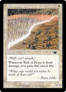 Wall of Hope  Defender (This creature can't attack.)Whenever Wall of Hope is dealt damage, you gain that much life.