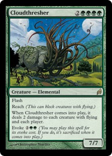 Cloudthresher  FlashReachWhen Cloudthresher enters the battlefield, it deals 2 damage to each creature with flying and each player.Evoke  (You may cast this spell for its evoke cost. If you do, it's sacrificed when it enters the battlefield.)